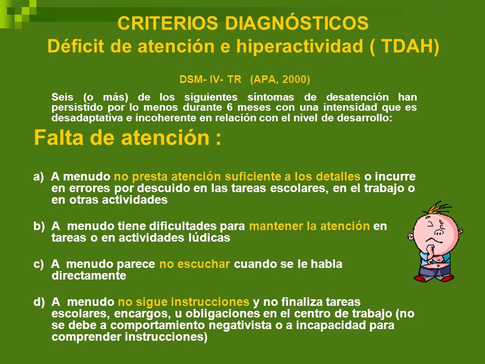 CRITERIOS DIAGNÓSTICOS Déficit de atención e hiperactividad ( TDAH) DSM- IV- TR (APA, 2000)