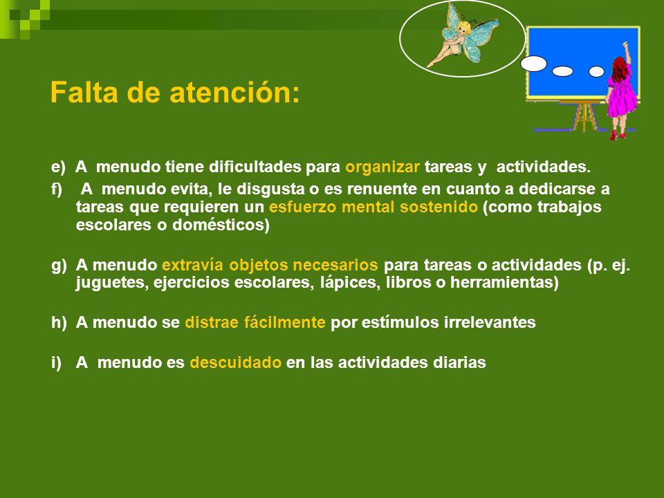 Falta de atención: e) A menudo tiene dificultades para organizar tareas y actividades.