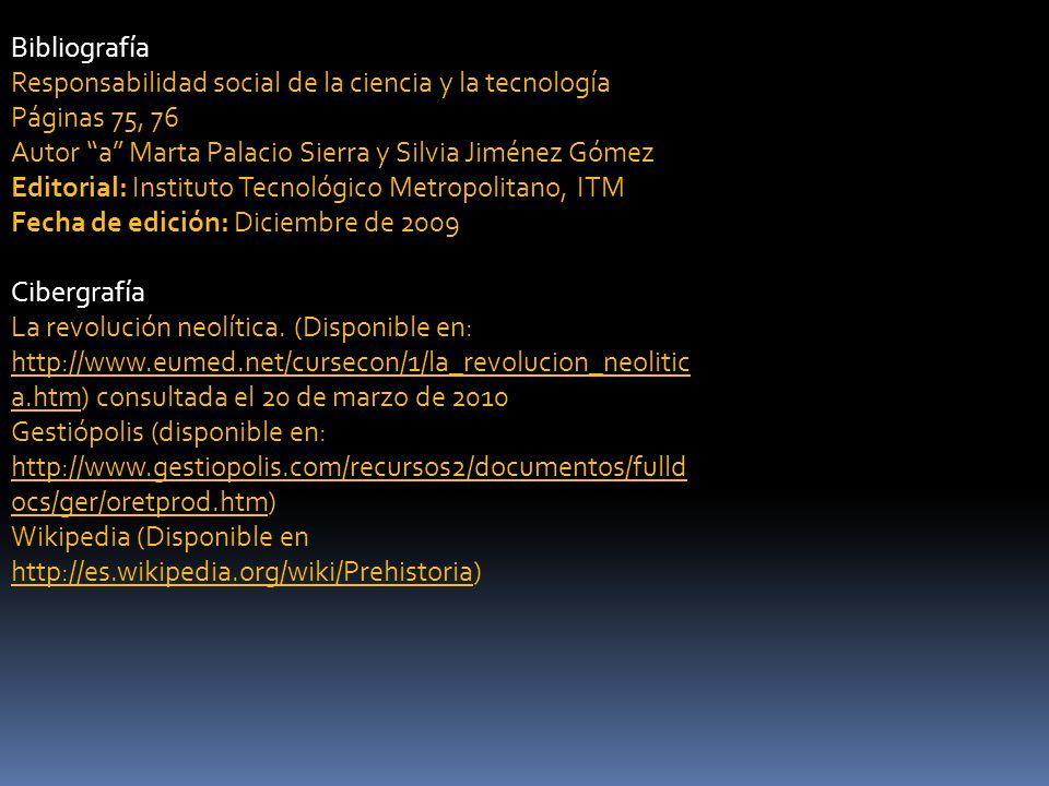 Bibliografía Responsabilidad social de la ciencia y la tecnología. Páginas 75, 76. Autor a Marta Palacio Sierra y Silvia Jiménez Gómez.