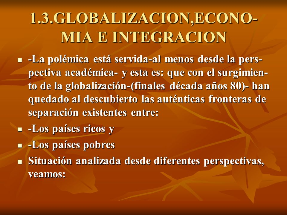1.3.GLOBALIZACION,ECONO-MIA E INTEGRACION