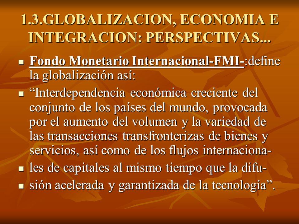 1.3.GLOBALIZACION, ECONOMIA E INTEGRACION: PERSPECTIVAS...