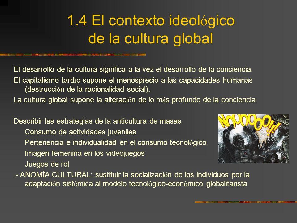 1.4 El contexto ideológico de la cultura global