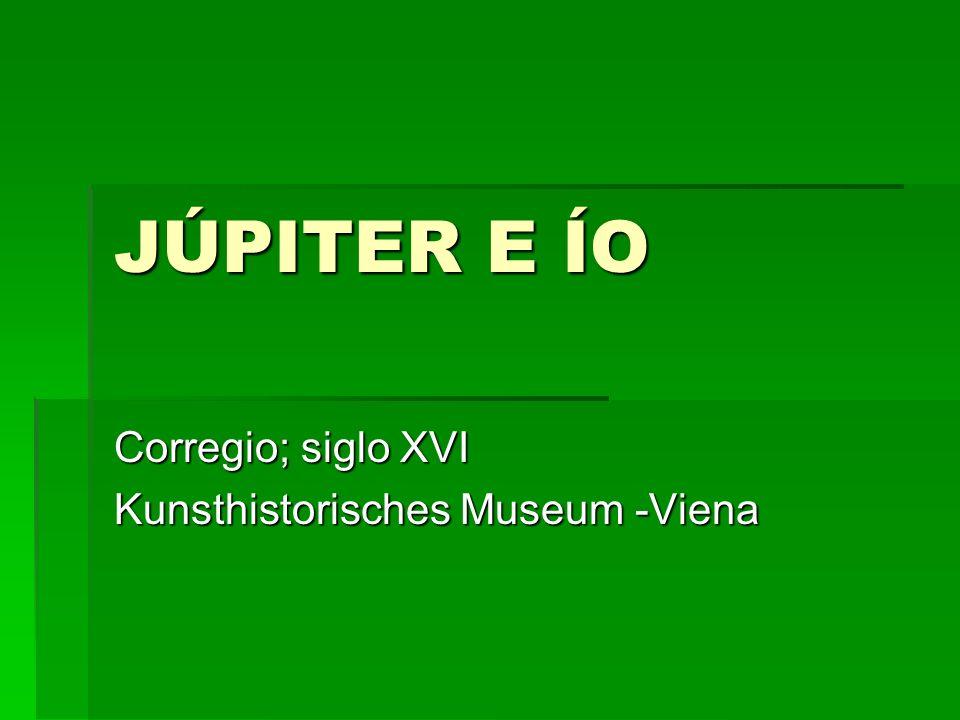 Corregio; siglo XVI Kunsthistorisches Museum -Viena