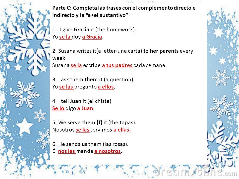 Parte C: Completa las frases con el complemento directo e indirecto y la a+el sustantivo