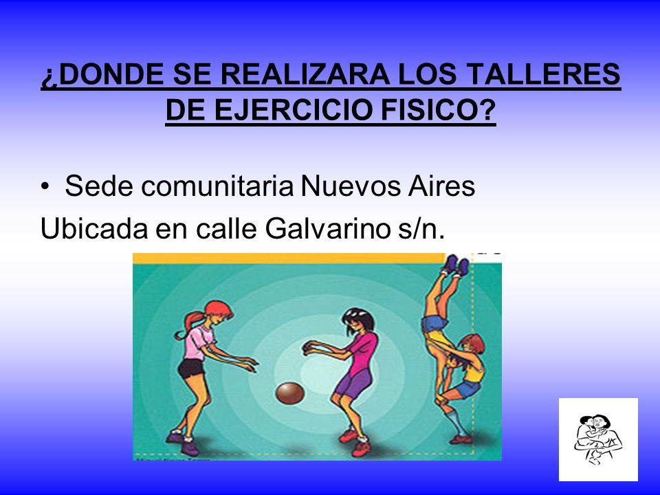 ¿DONDE SE REALIZARA LOS TALLERES DE EJERCICIO FISICO