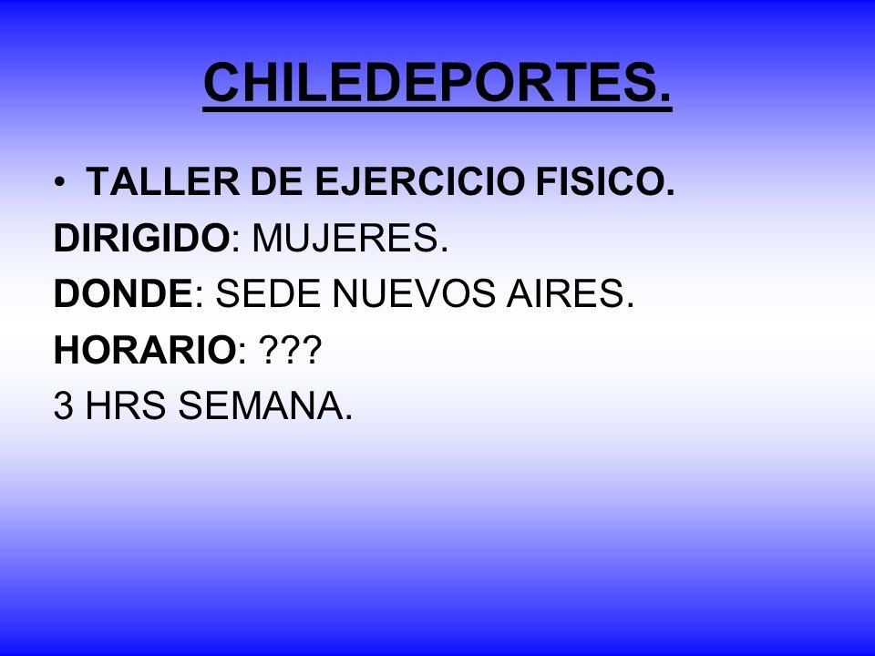 CHILEDEPORTES. TALLER DE EJERCICIO FISICO. DIRIGIDO: MUJERES.