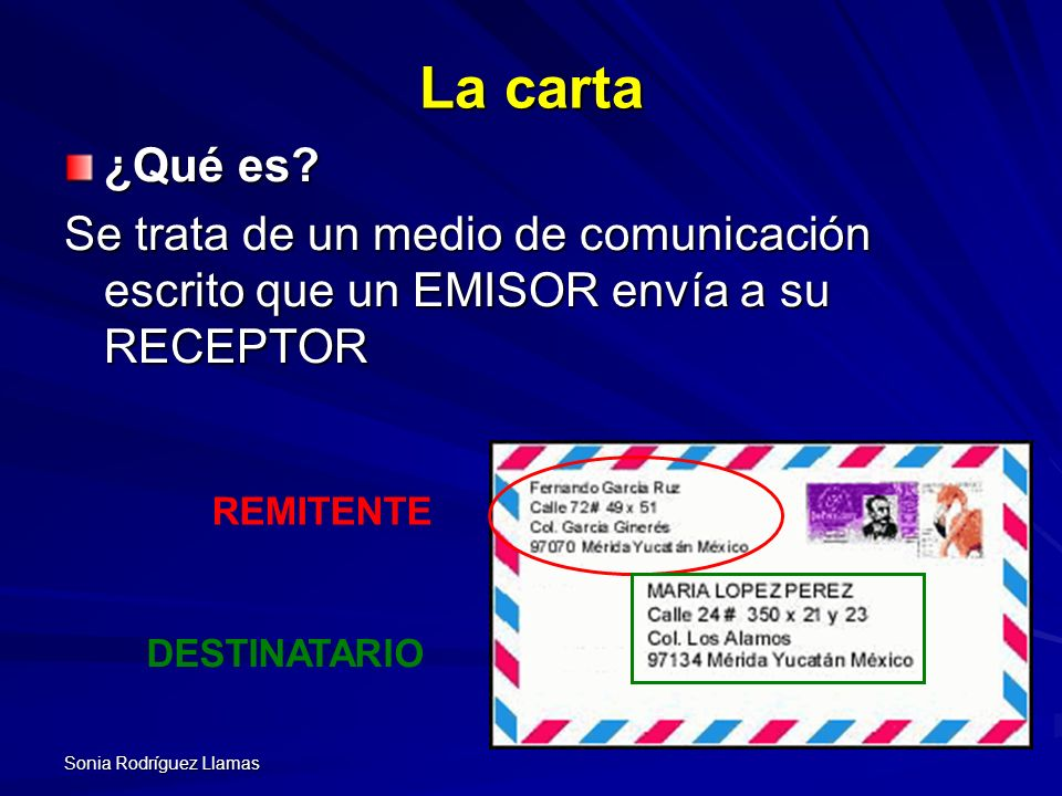 La carta ¿Qué es Se trata de un medio de comunicación escrito que un EMISOR envía a su RECEPTOR. REMITENTE.