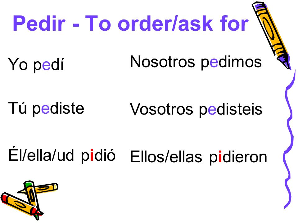 Pedir - To order/ask for