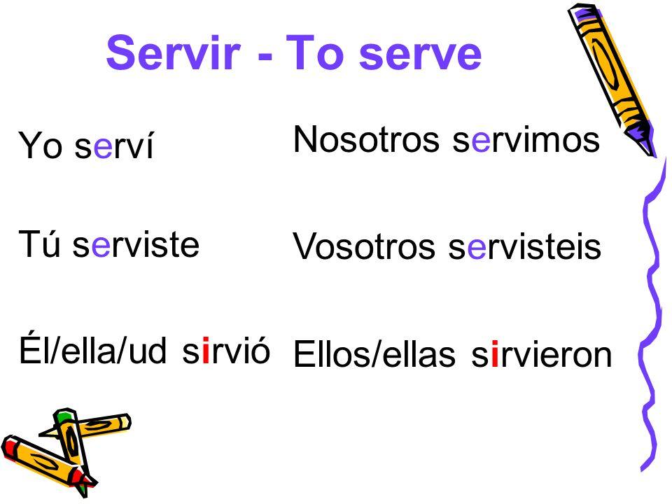 Servir - To serve Nosotros servimos Yo serví Vosotros servisteis