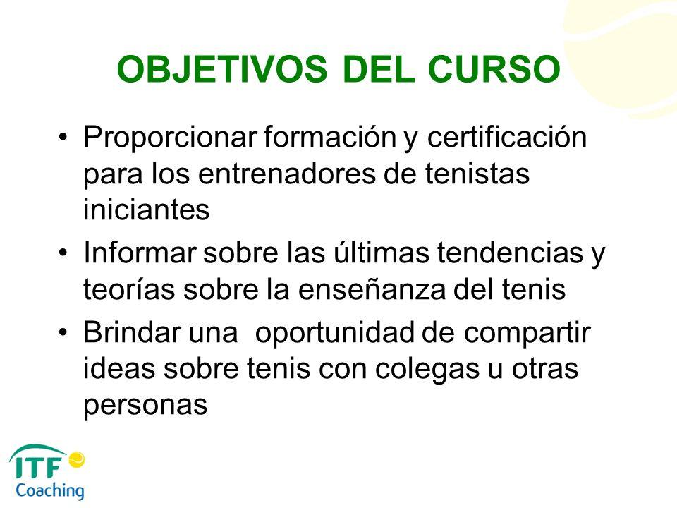 OBJETIVOS DEL CURSO Proporcionar formación y certificación para los entrenadores de tenistas iniciantes.