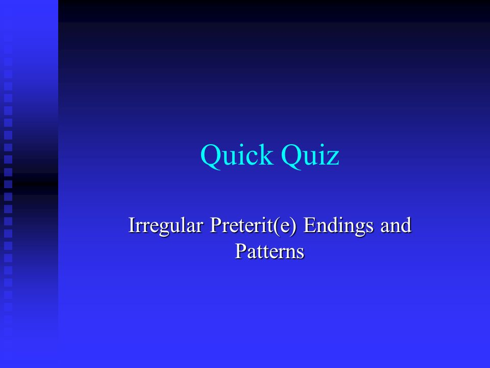 Irregular Preterit(e) Endings and Patterns