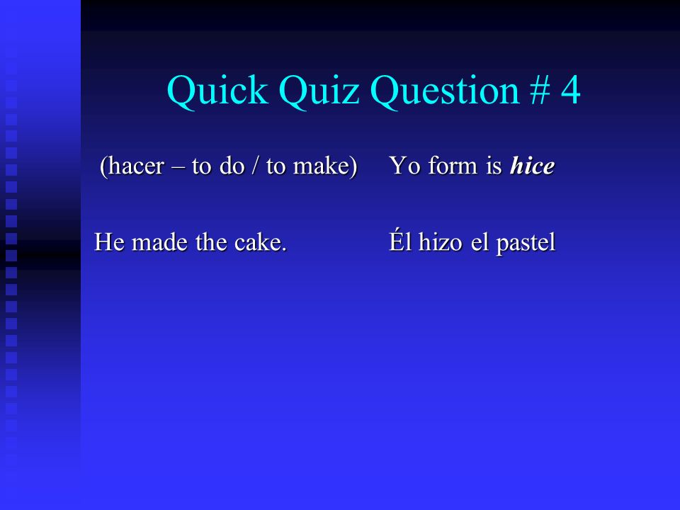 Quick Quiz Question # 4 (hacer – to do / to make) He made the cake.