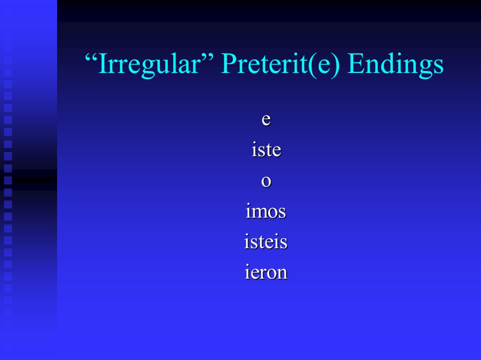 Irregular Preterit(e) Endings
