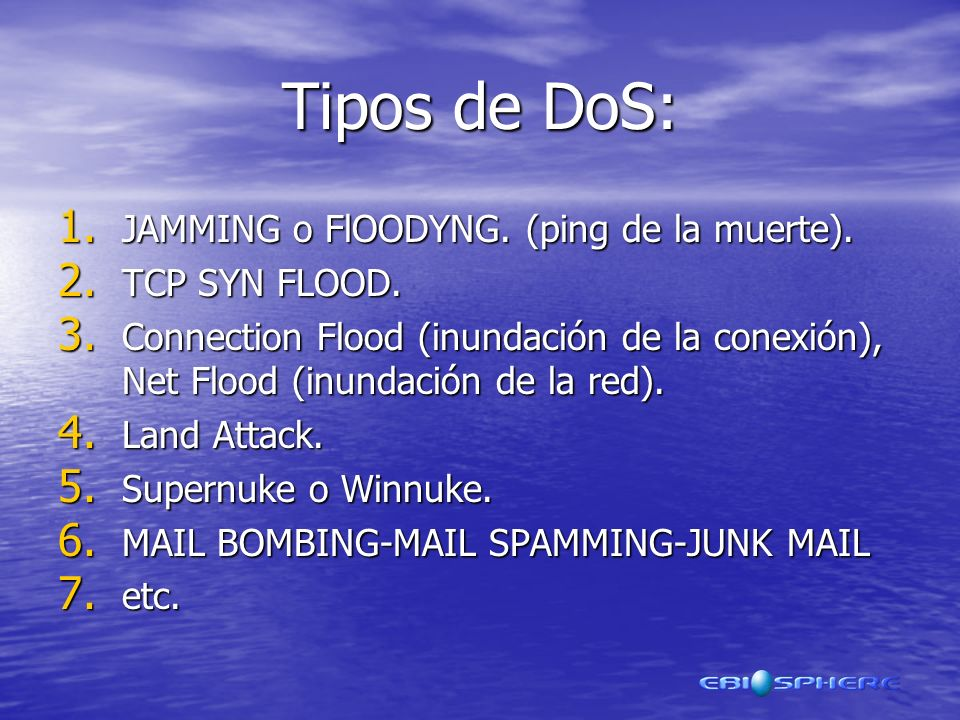 Tipos de DoS: JAMMING o FlOODYNG. (ping de la muerte). TCP SYN FLOOD.