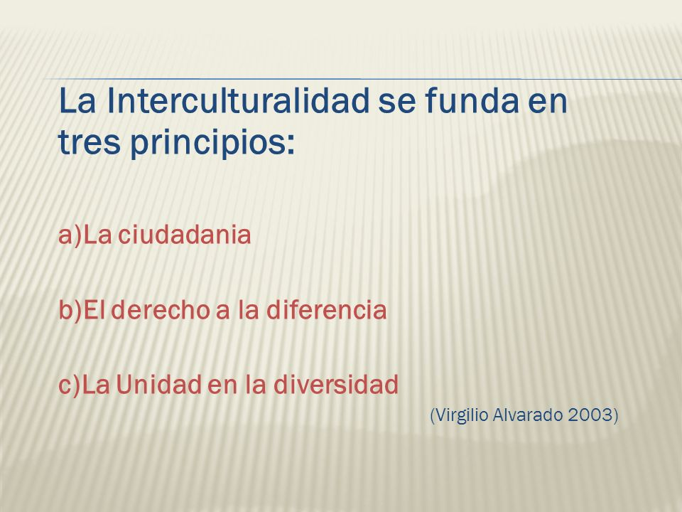 La Interculturalidad se funda en tres principios:
