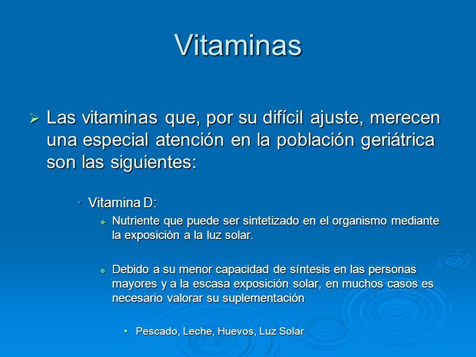 Vitaminas Las vitaminas que, por su difícil ajuste, merecen una especial atención en la población geriátrica son las siguientes: