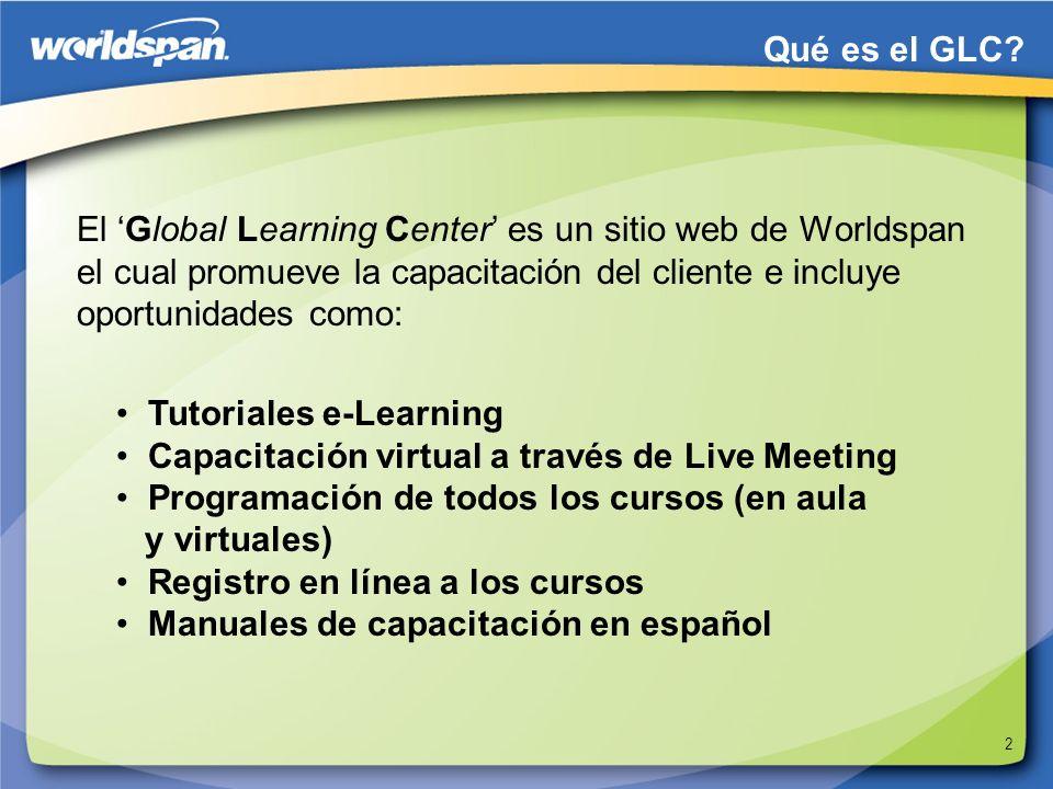 Qué es el GLC El 'Global Learning Center' es un sitio web de Worldspan el cual promueve la capacitación del cliente e incluye oportunidades como: