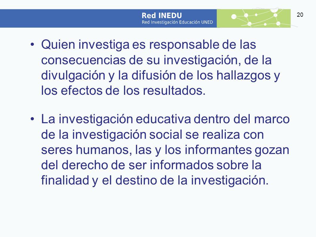 Quien investiga es responsable de las consecuencias de su investigación, de la divulgación y la difusión de los hallazgos y los efectos de los resultados.