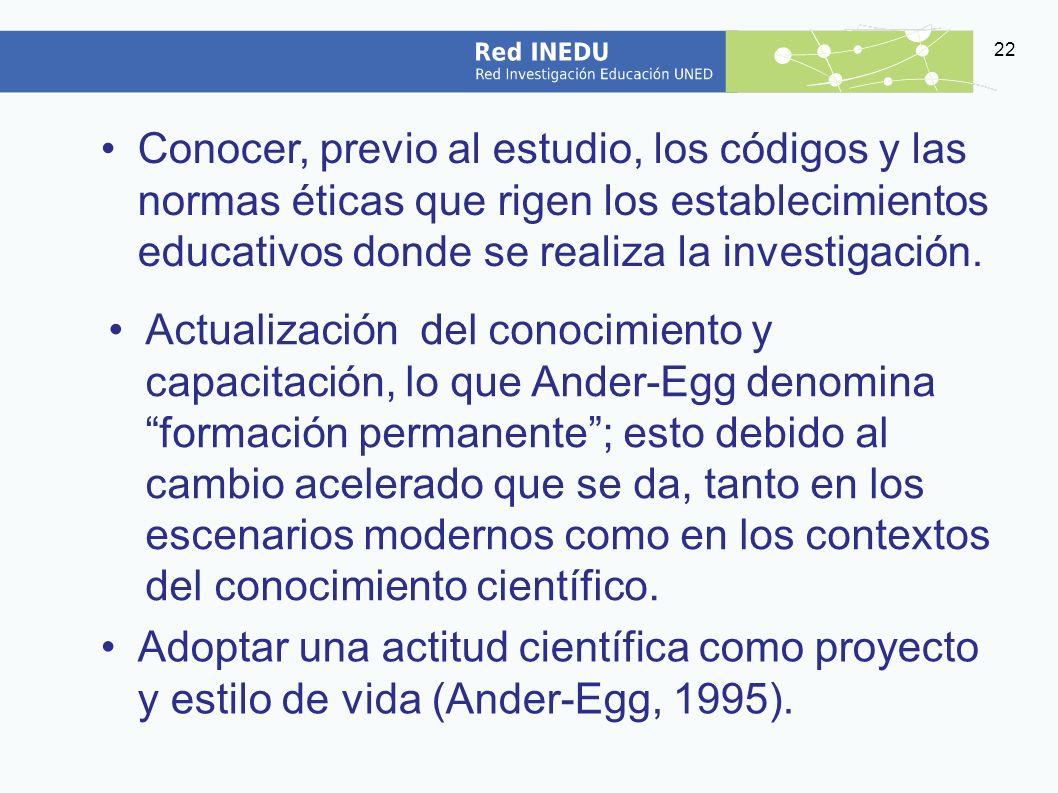 Conocer, previo al estudio, los códigos y las normas éticas que rigen los establecimientos educativos donde se realiza la investigación.