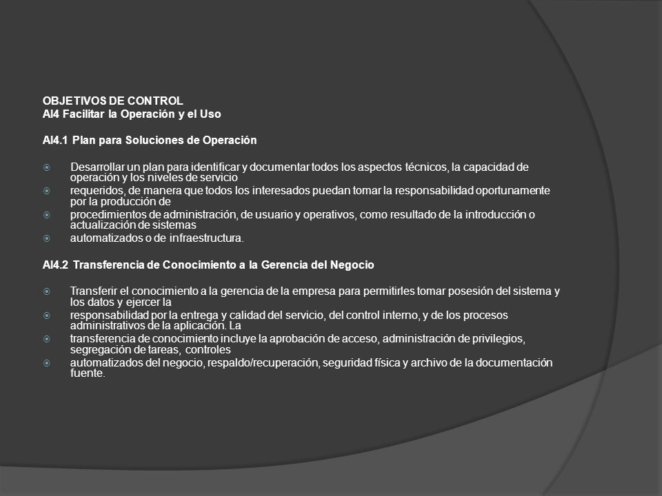 OBJETIVOS DE CONTROLAI4 Facilitar la Operación y el Uso. AI4.1 Plan para Soluciones de Operación.
