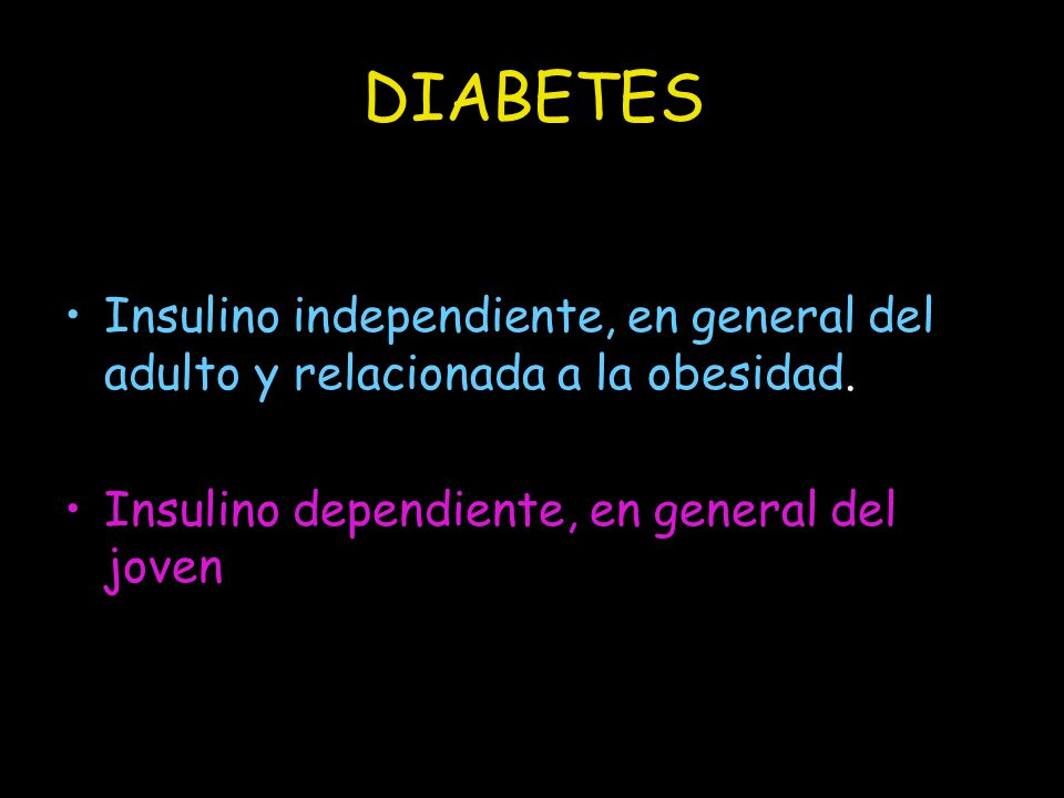 DIABETES Insulino independiente, en general del adulto y relacionada a la obesidad.