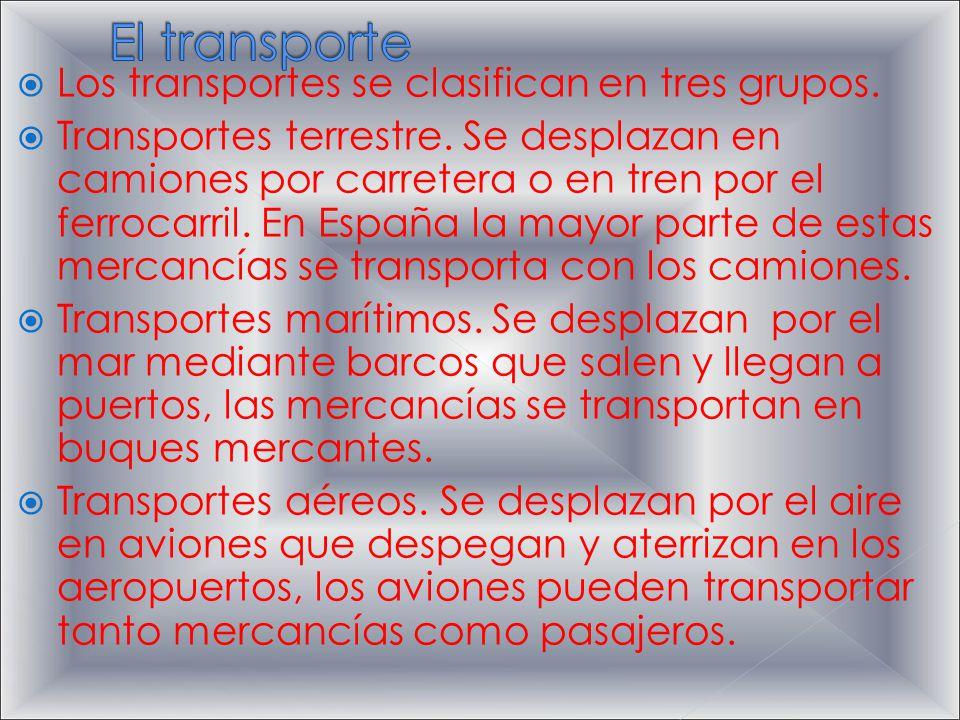 El transporte Los transportes se clasifican en tres grupos.