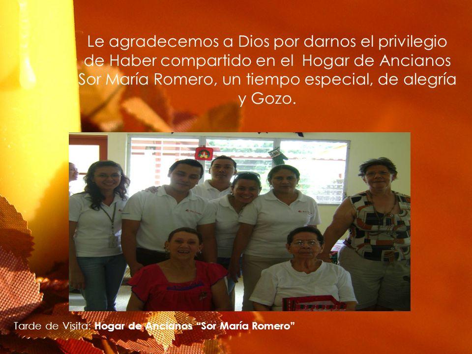 Le agradecemos a Dios por darnos el privilegio de Haber compartido en el Hogar de Ancianos Sor María Romero, un tiempo especial, de alegría y Gozo.