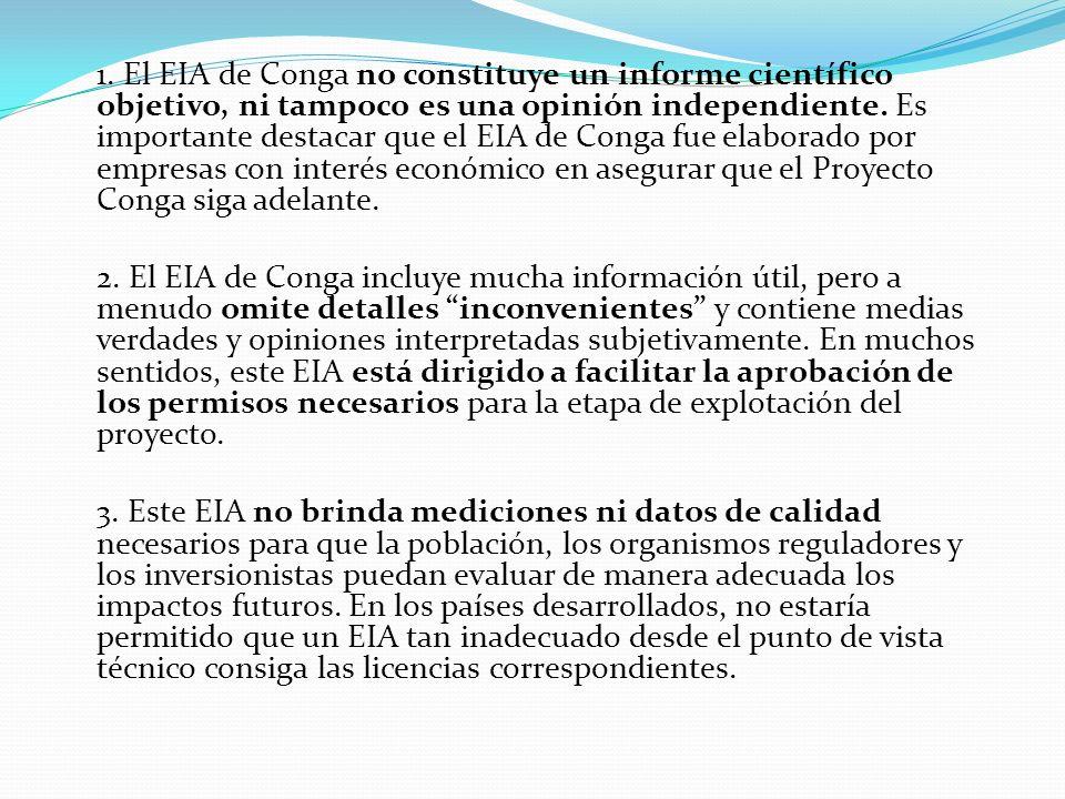 1. El EIA de Conga no constituye un informe científico objetivo, ni tampoco es una opinión independiente. Es importante destacar que el EIA de Conga fue elaborado por empresas con interés económico en asegurar que el Proyecto Conga siga adelante.