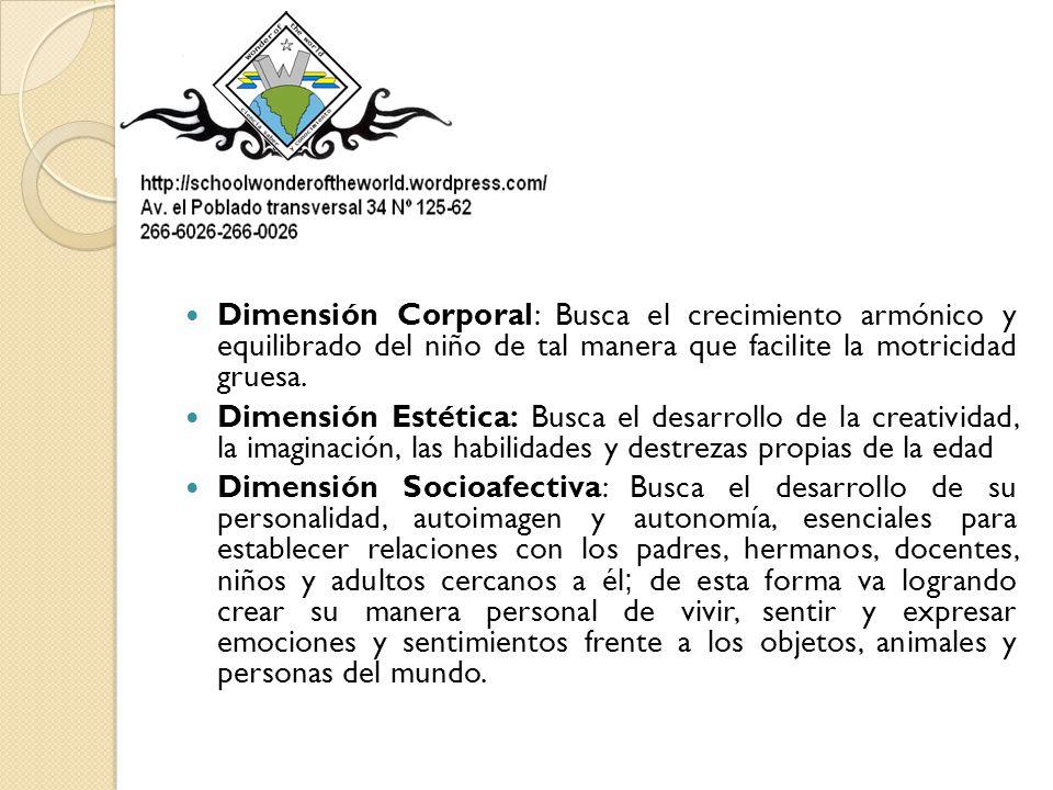 Dimensión Corporal: Busca el crecimiento armónico y equilibrado del niño de tal manera que facilite la motricidad gruesa.