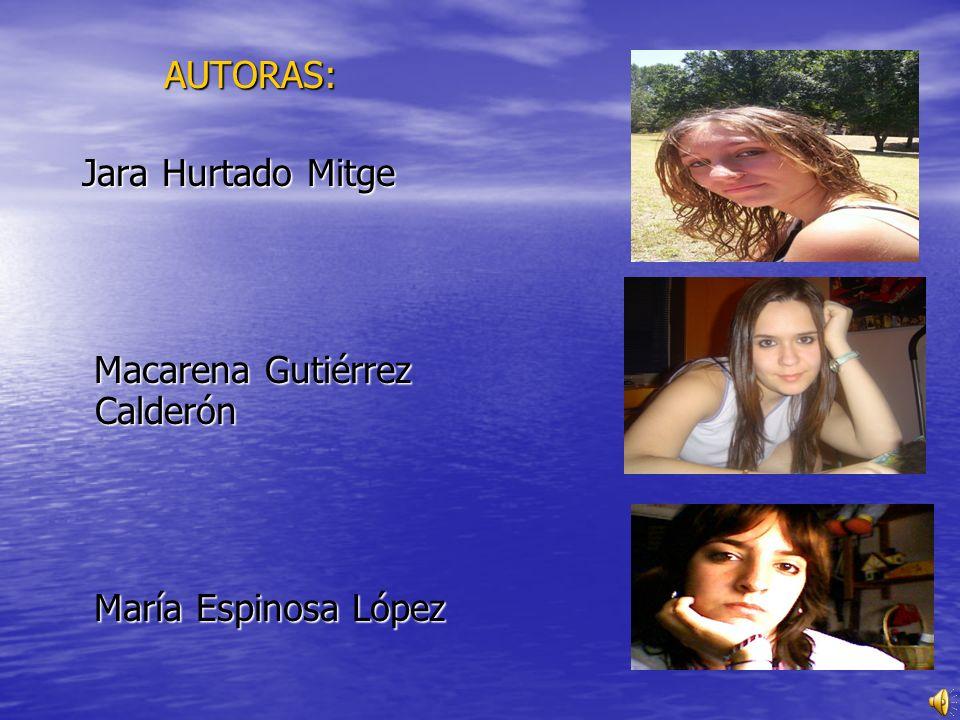 AUTORAS: Jara Hurtado Mitge Macarena Gutiérrez Calderón María Espinosa López