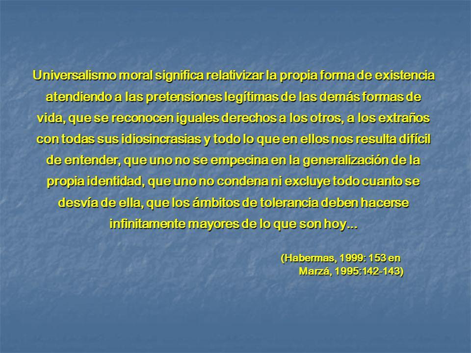 (Habermas, 1999: 153 en Marzá, 1995:142-143)