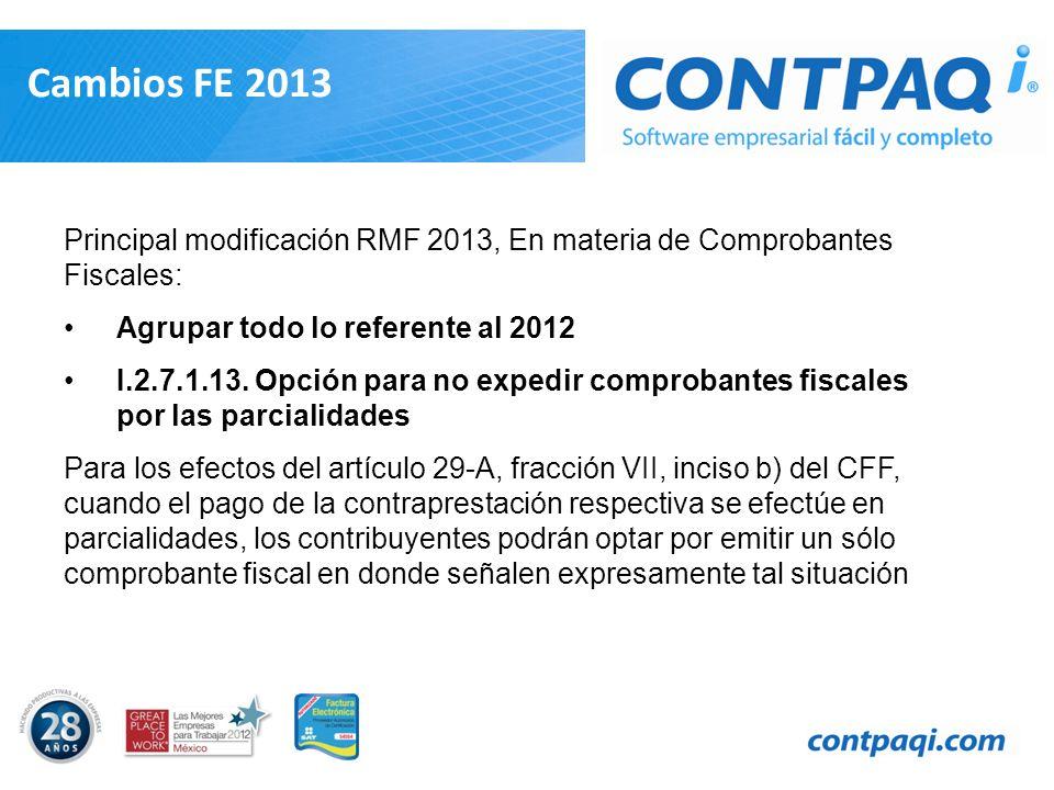 Cambios FE 2013 Principal modificación RMF 2013, En materia de Comprobantes Fiscales: Agrupar todo lo referente al 2012.