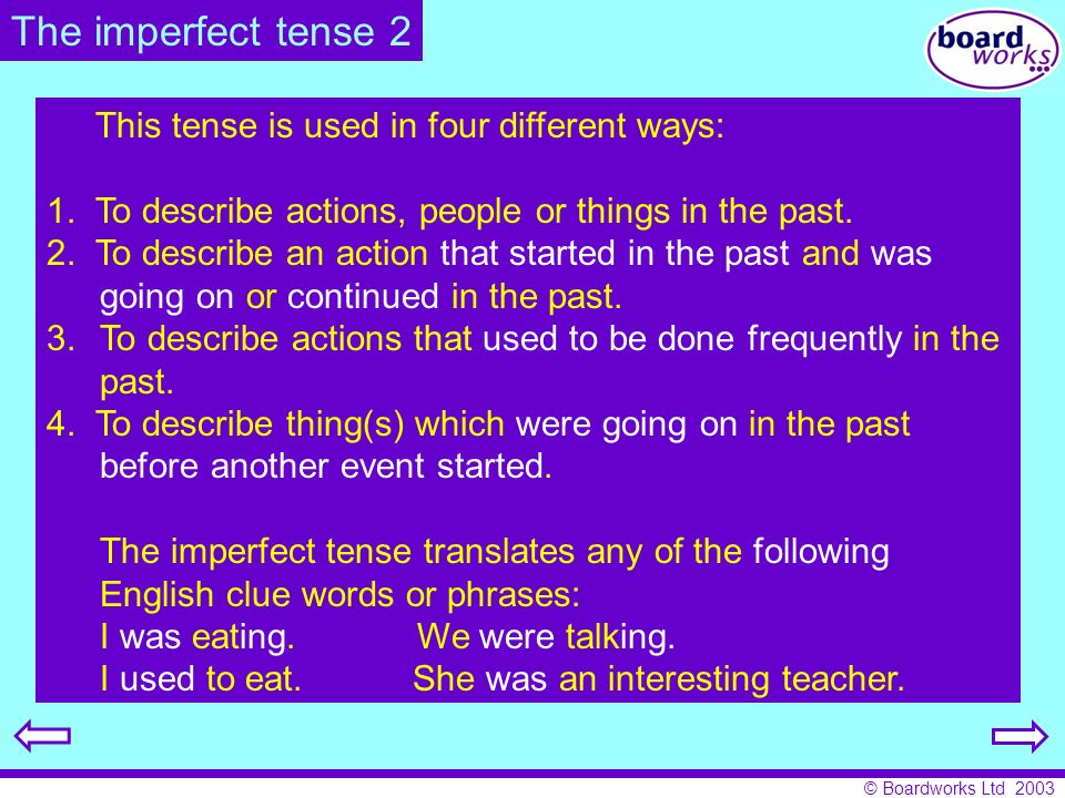 The imperfect tense 2 This tense is used in four different ways: