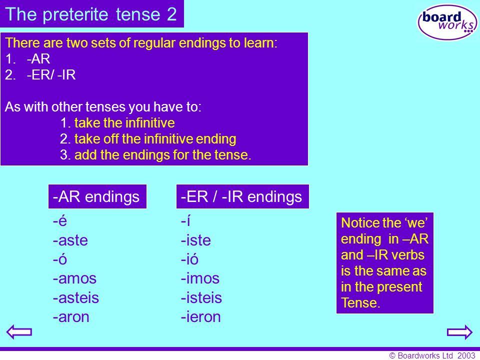 The preterite tense 2 -AR endings -ER / -IR endings -é -aste -ó -amos