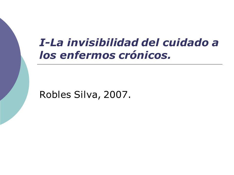 I-La invisibilidad del cuidado a los enfermos crónicos.