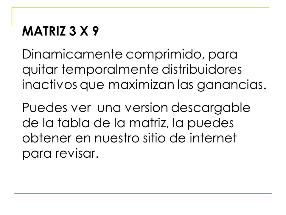 MATRIZ 3 X 9 Dinamicamente comprimido, para quitar temporalmente distribuidores inactivos que maximizan las ganancias.