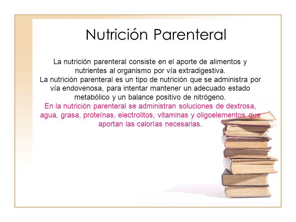Nutrición Parenteral La nutrición parenteral consiste en el aporte de alimentos y nutrientes al organismo por vía extradigestiva.