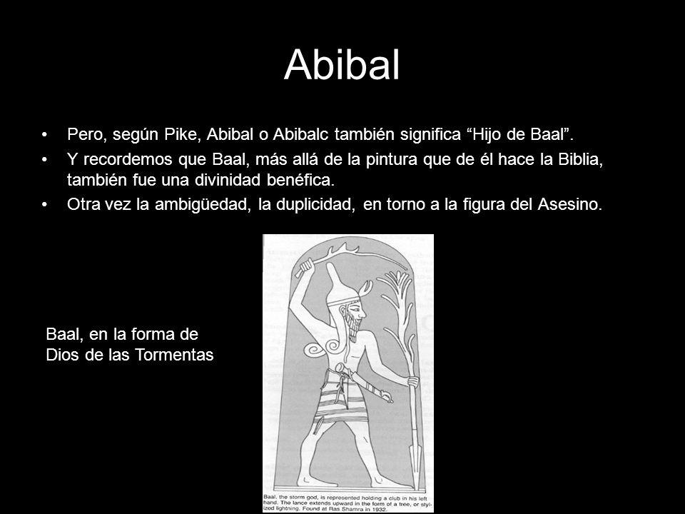 Abibal Pero, según Pike, Abibal o Abibalc también significa Hijo de Baal .