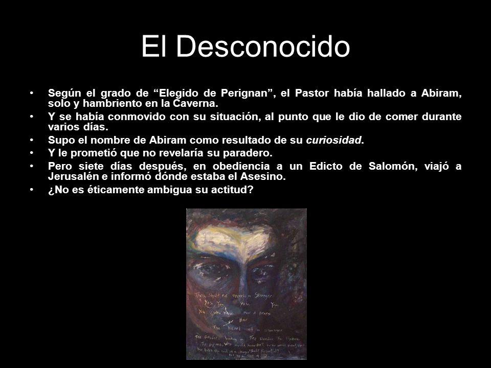 El Desconocido Según el grado de Elegido de Perignan , el Pastor había hallado a Abiram, solo y hambriento en la Caverna.
