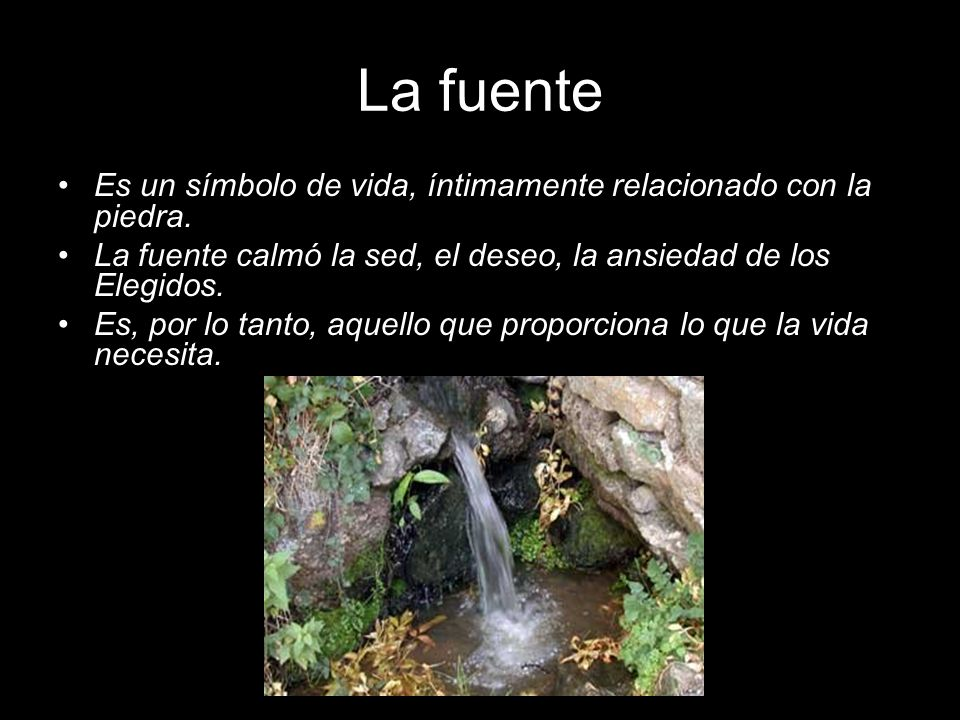 La fuente Es un símbolo de vida, íntimamente relacionado con la piedra. La fuente calmó la sed, el deseo, la ansiedad de los Elegidos.