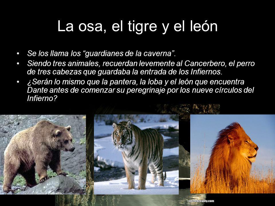 La osa, el tigre y el león Se los llama los guardianes de la caverna .