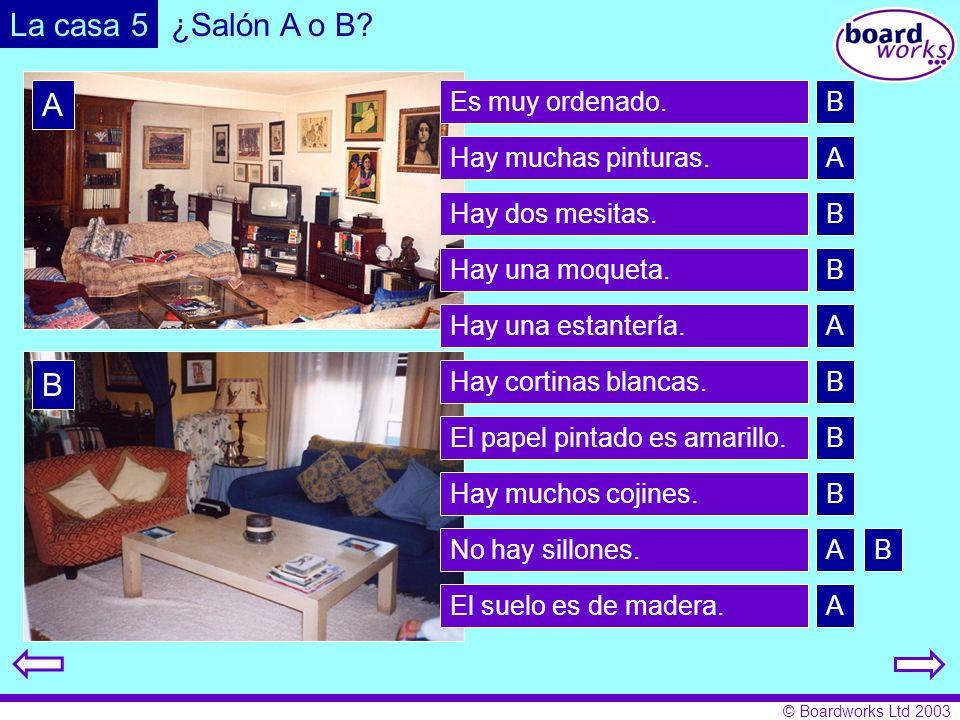 La casa 5 ¿Salón A o B A B Es muy ordenado. B Hay muchas pinturas. A