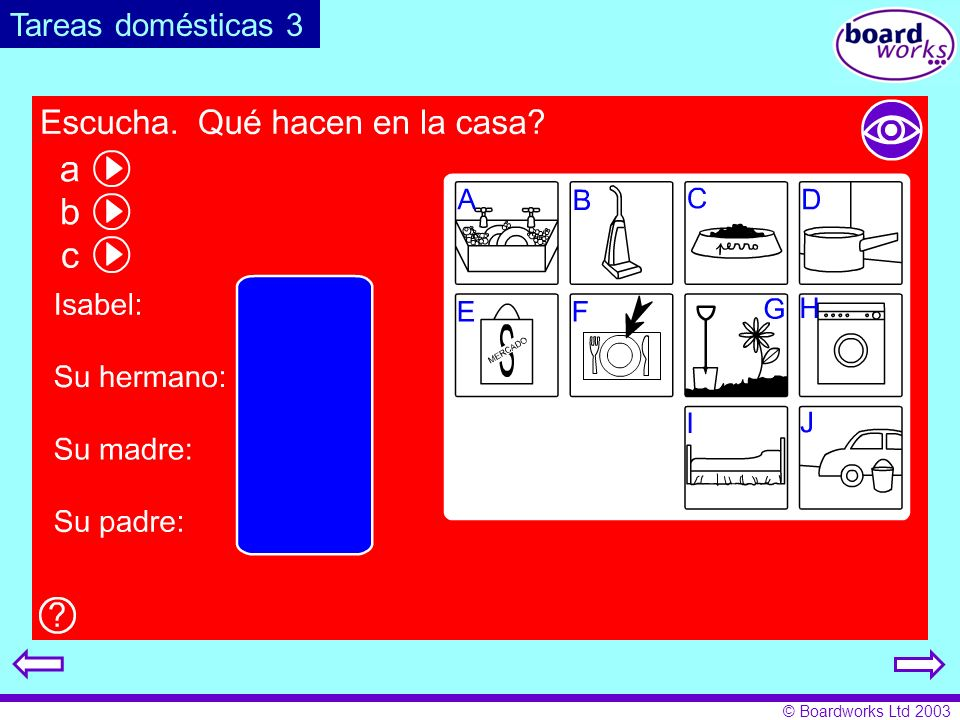 Tareas domésticas 3Pupils listen and write down who does each task (A-J) in Isobel's family. Click on the eye to reveal and hide answers.