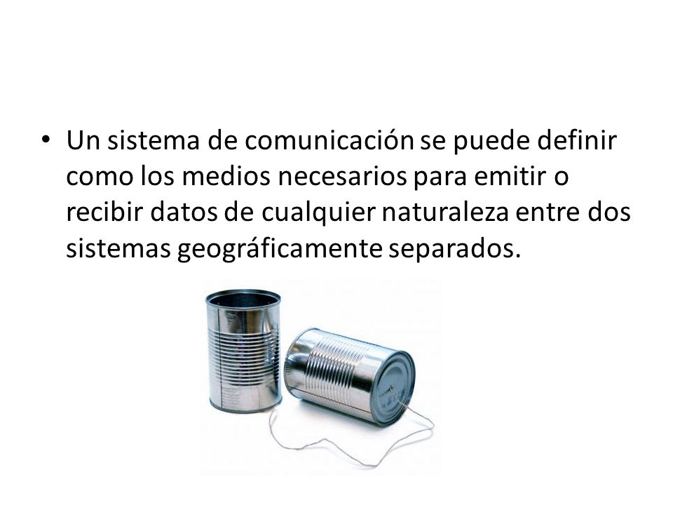 Un sistema de comunicación se puede definir como los medios necesarios para emitir o recibir datos de cualquier naturaleza entre dos sistemas geográficamente separados.