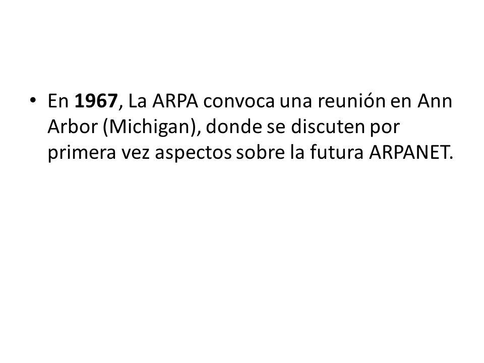 En 1967, La ARPA convoca una reunión en Ann Arbor (Michigan), donde se discuten por primera vez aspectos sobre la futura ARPANET.
