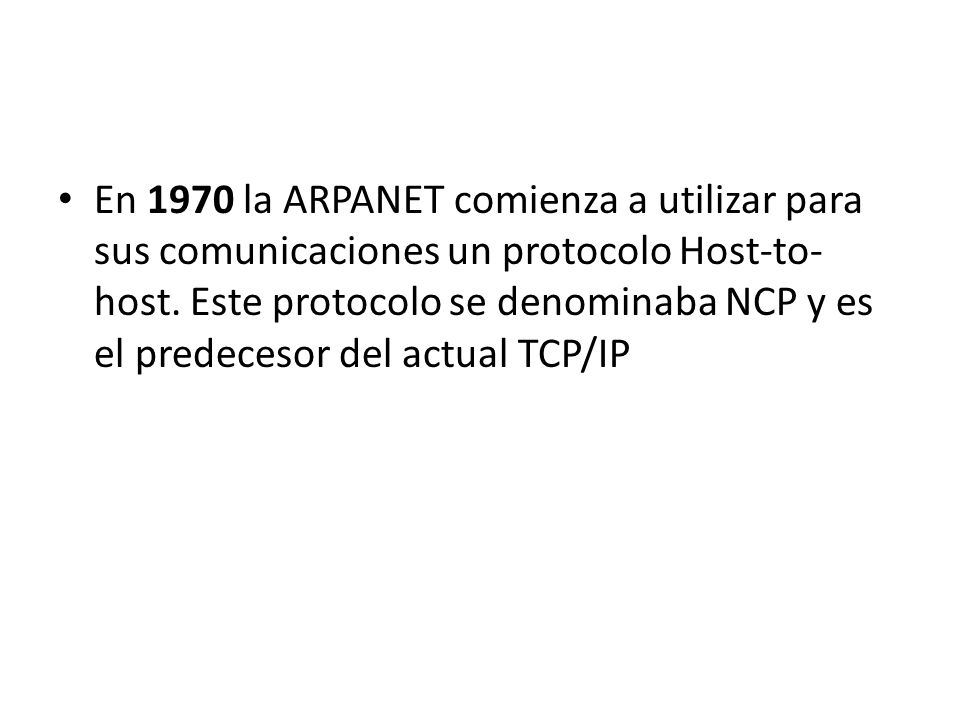 En 1970 la ARPANET comienza a utilizar para sus comunicaciones un protocolo Host-to-host.