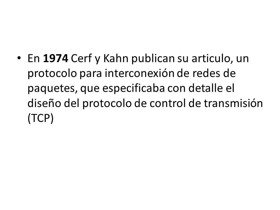 En 1974 Cerf y Kahn publican su articulo, un protocolo para interconexión de redes de paquetes, que especificaba con detalle el diseño del protocolo de control de transmisión (TCP)