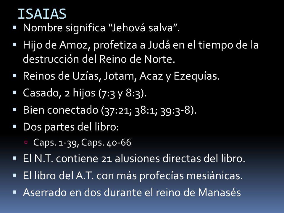 ISAIAS Nombre significa Jehová salva .