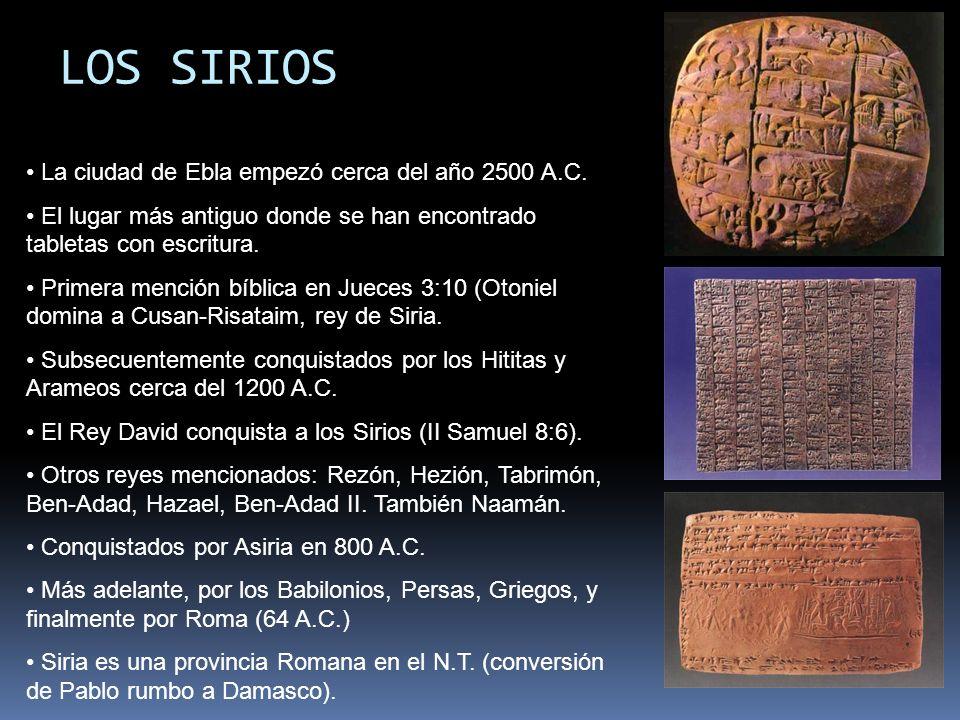 LOS SIRIOS La ciudad de Ebla empezó cerca del año 2500 A.C.