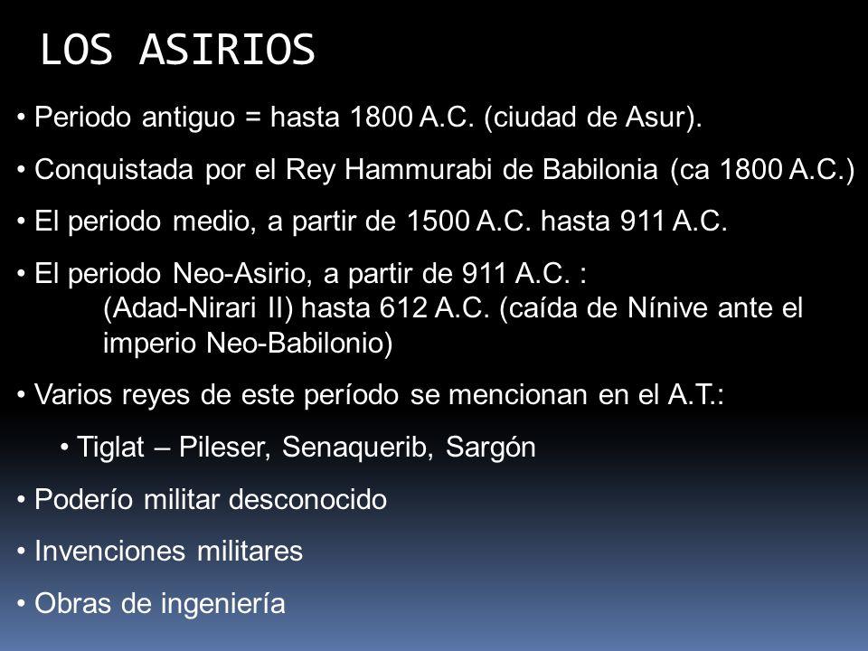 LOS ASIRIOS Periodo antiguo = hasta 1800 A.C. (ciudad de Asur).